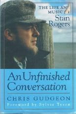 An Unfinished Conversation: The Life and Music of Stan Rogers