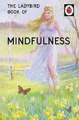 The Ladybird Book of Mindfulness (Ladybirds for Grown-Ups)
