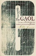 The Gaol: The Story of Newgate - London's Most Notorious Prison