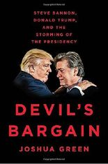 Devil's Bargain: Steve Bannon, Donald Trump and the Storming of the Presidency