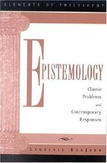 Epistemology: Classic Problems and Contemporary Responses (Elements of Philosophy)
