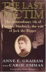 The Last Victim: Extraordinary Life of Florence Maybrick, the Only Woman to Survive Jack the Ripper