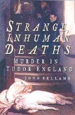 Strange, Inhuman Deaths: Murder in Tudor England