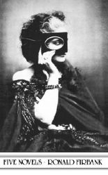 """Firbank: Five Novels: """"Valmouth"""", """"Artificial Princess"""", """"Flower Beneath the Foot"""", """"Prancing Nigger"""" and """"Concerning the Eccentricities of Cardinal Pirelli"""""""