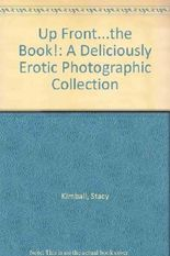 Up Front...the Book!: A Deliciously Erotic Photographic Collection