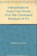Interpretations: Sixty-Five Works from the Cleveland Museum of Art