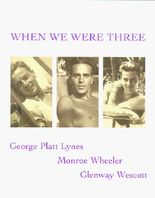 When We Were Three: Travel Albums of George Platt Lynes, Monroe Wheeler and Glenway Wescot 1925-1935