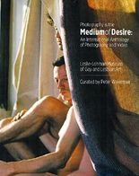 Photography is the Medium of Desire: An International Anthology of Photography and Video
