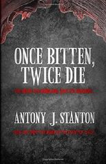 Once Bitten, Twice Die: Volume 1 (The Blood of the Infected)