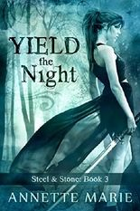 Yield the Night (Steel & Stone Book 3)