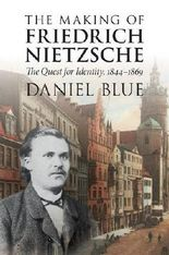 The Making of Friedrich Nietzsche: The Quest for Identity, 1844-1869