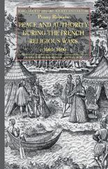Peace and Authority During the French Religious Wars C.1560-1600