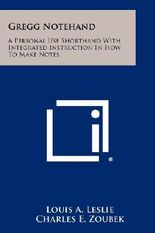 Gregg Notehand: A Personal Use Shorthand with Integrated Instruction in How to Make Notes