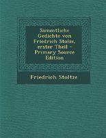Sammtliche Gedichte Von Friedrich Stolze, Erster Theil