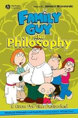 """""""Family Guy"""" and Philosophy"""