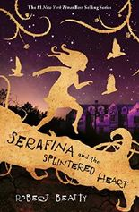 Serafina and the Splintered Heart (The Serafina Series)