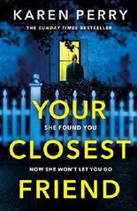 Your Closest Friend: She found you. Now she won't let you go. The unputdownable thriller you won't be able to resist