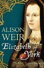 Elizabeth of York: The First Tudor Queen