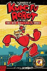 The Adventures of Kung Fu Robot: How to Make a Peanut Butter, Jelly, and Kung Fu Sandwich