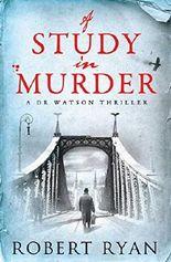 A Study in Murder: A Doctor Watson Thriller (Dr Watson Book 3)
