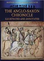 The Anglo-Saxon Chronicle Illustrated and Annotated (History from Primary Sources)