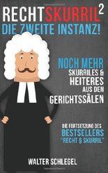 Recht skurril - Die zweite Instanz!: Noch mehr skurrile & unglaubliche Fälle aus deutschen Gerichtssälen
