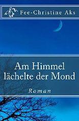 Am Himmel lächelte der Mond: Roman