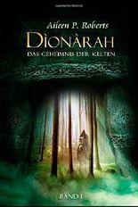 Band I Dionarah - Das Geheimnis der Kelten: Band 1