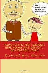 Papa, Lotte hat gesagt, ihre Mama hat gesagt, ...: Bd.1 Folgen 1 bis 6