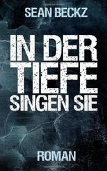 In der Tiefe singen sie: Ein fantastischer Roman