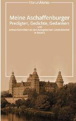 Meine Aschaffenburger Predigten, Gedichte, Gedanken und Antwortschreiben an den evangelischen Landesbischof in Bayern