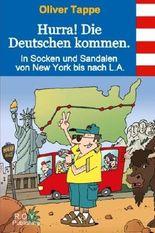Hurra! Die Deutschen kommen.: In Socken und Sandalen von New York bis nach L.A.