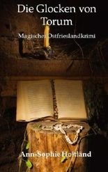 Die Glocken von Torum: Magischer Ostfrieslandkrimi