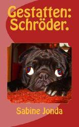 Gestatten: Schröder.