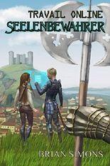Travail Online: Seelenbewahrer (LitRPG-Serie, Band 1) (German Edition)