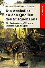 Die Ansiedler an den Quellen des Susquehanna: Ein Lederstrumpf-Roman. Vollständige Ausgabe