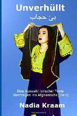 Unverhüllt: Eine Auswahl lyrischer Texte übertragen ins Afghanische (Dari)