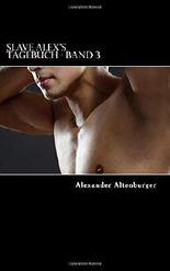 Slave Alex's Tagebuch: Band 3
