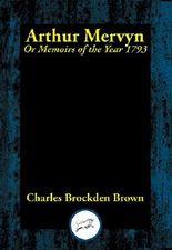 Arthur Mervyn: Or, Memoirs of the Year 1793