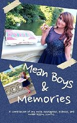 Mean Boys & Memories: A compilation of my most outrageous, hideous, and embarrassing stories.