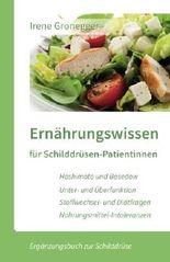 Ernährungswissen für Schilddrüsen-Patientinnen: Hashimoto und Basedow / Unterfunktion und Überfunktion / Stoffwechsel- und Diätfragen / Nahrungsmittel-Intoleranzen (Ergänzungsbuch zur Schilddrüse)