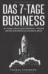 Das 7-Tage-Business: In 7 Tagen online Geld verdienen - Von der Idee bis zum ersten zahlenden Kunden (German Edition)