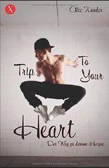 Trip To Your Heart: Der Weg zu deinem Herzen