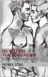 Du bist die Vergangenheit (Strong Passion 3)