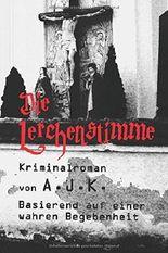 Die Lerchenstimme: Kriminalroman. Basierend auf einer wahren Begebenheit