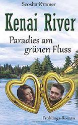 Kenai River - Paradies am grünen Fluss: Der Frühlings-Roman