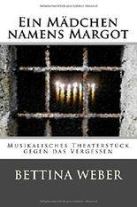 Ein Mädchen namens Margot: Musikalisches Theaterstück gegen das Vergessen
