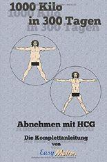 1000 Kilo in 300 Tagen: Abnehmen mit HCG - Die Komplettanleitung