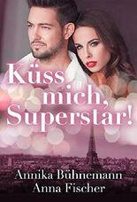 Küss mich, Superstar!: (Liebesroman)