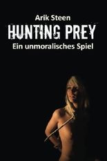 Ein unmoralisches Spiel: Hunting Prey 1 - 6 (Sammelband)